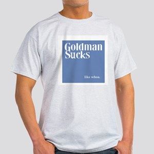 Goldman Sucks: Like Whoa Light T-Shirt