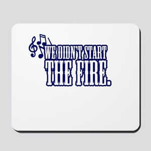We Didn't Start The Fire - Mousepad