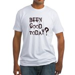Been good today? Fitted T-Shirt