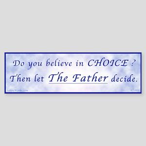 Let The Father decide. Bumper Sticker