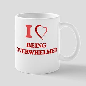 I Love Being Overwhelmed Mugs
