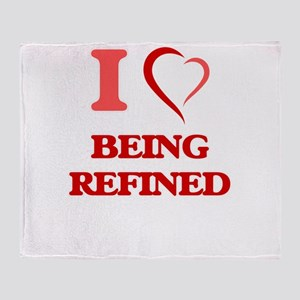 I Love Being Refined Throw Blanket