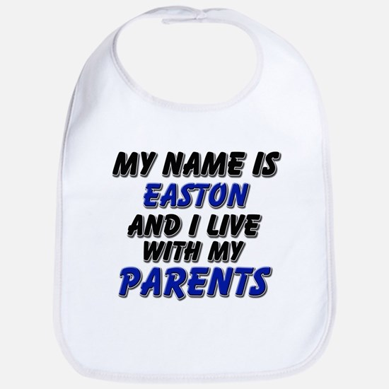 my name is easton and I live with my parents Bib