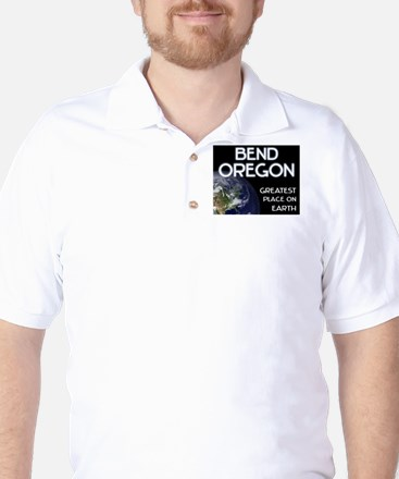 bend oregon - greatest place on earth Golf Shirt
