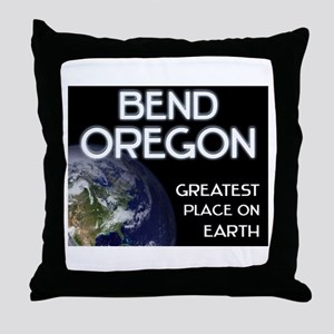 bend oregon - greatest place on earth Throw Pillow