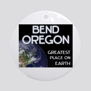 bend oregon - greatest place on earth Ornament (Ro