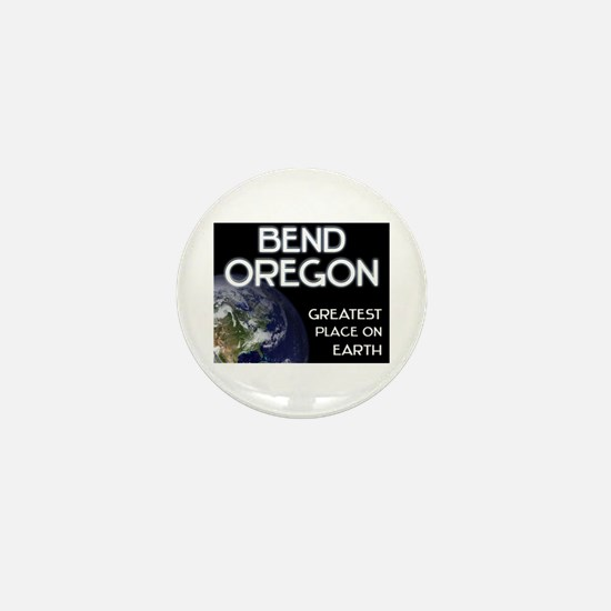 bend oregon - greatest place on earth Mini Button