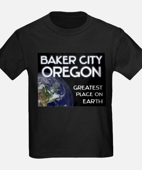 baker city oregon - greatest place on earth T