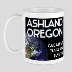 ashland oregon - greatest place on earth Mug