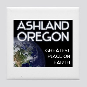 ashland oregon - greatest place on earth Tile Coas
