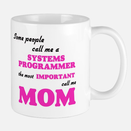 Some call me a Systems Programmer, the most i Mugs