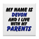 my name is devon and I live with my parents Tile C