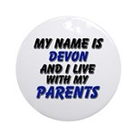 my name is devon and I live with my parents Orname