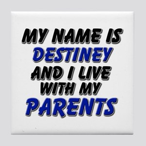 my name is destiney and I live with my parents Til