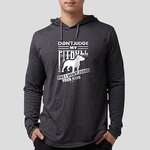 Don't Judge My Pitbull T Shirt Long Sleeve T-Shirt