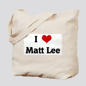 I Love Matt Lee Tote Bag