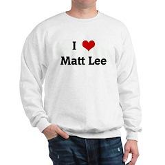 I Love Matt Lee Sweatshirt