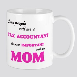 Some call me a Tax Accountant, the most impor Mugs