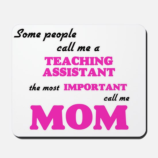 Some call me a Teaching Assistant, the m Mousepad