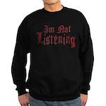 I'm Not Listening Sweatshirt (dark)