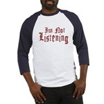 I'm Not Listening Baseball Jersey