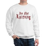 I'm Not Listening Sweatshirt