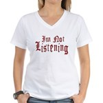 I'm Not Listening Women's V-Neck T-Shirt