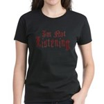 I'm Not Listening Women's Dark T-Shirt