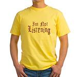 I'm Not Listening Yellow T-Shirt