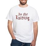 I'm Not Listening White T-Shirt