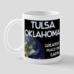 tulsa oklahoma - greatest place on earth Mug