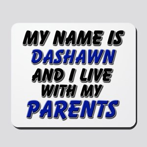 my name is dashawn and I live with my parents Mous