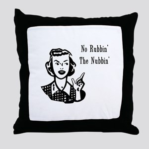 No Rubbin The Nubbin'! Throw Pillow