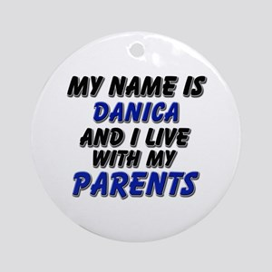 my name is danica and I live with my parents Ornam