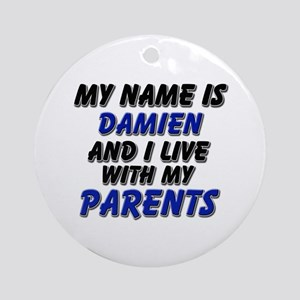 my name is damien and I live with my parents Ornam