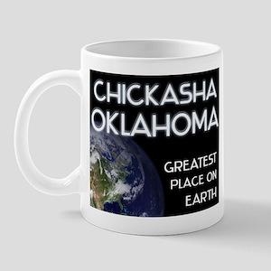 chickasha oklahoma - greatest place on earth Mug