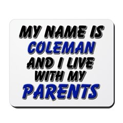 my name is coleman and I live with my parents Mous