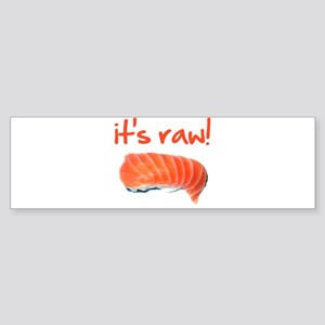 It's Raw! Bumper Sticker