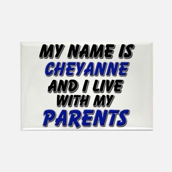 my name is cheyanne and I live with my parents Rec
