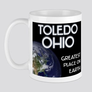 toledo ohio - greatest place on earth Mug