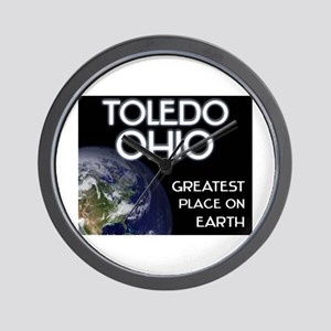 toledo ohio - greatest place on earth Wall Clock