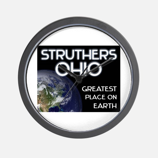 struthers ohio - greatest place on earth Wall Cloc