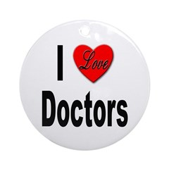I Love Doctors Ornament (Round)