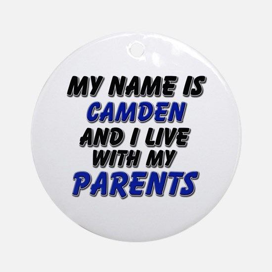 my name is camden and I live with my parents Ornam
