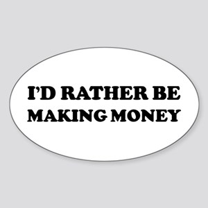 Rather be Making Money Oval Sticker