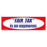 """""""Fair Tax"""" is an oxymoron Sticker (Bumpe"""