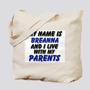my name is breanna and I live with my parents Tote