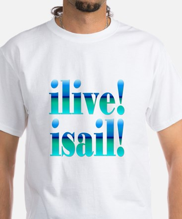 ilive! isail! White T-Shirt