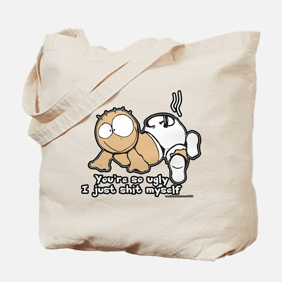 You're So Ugly I Just Shit Myself Tote Bag