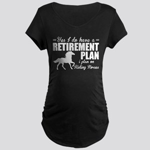 I Plan On Riding Horses T Shirt Maternity T-Shirt